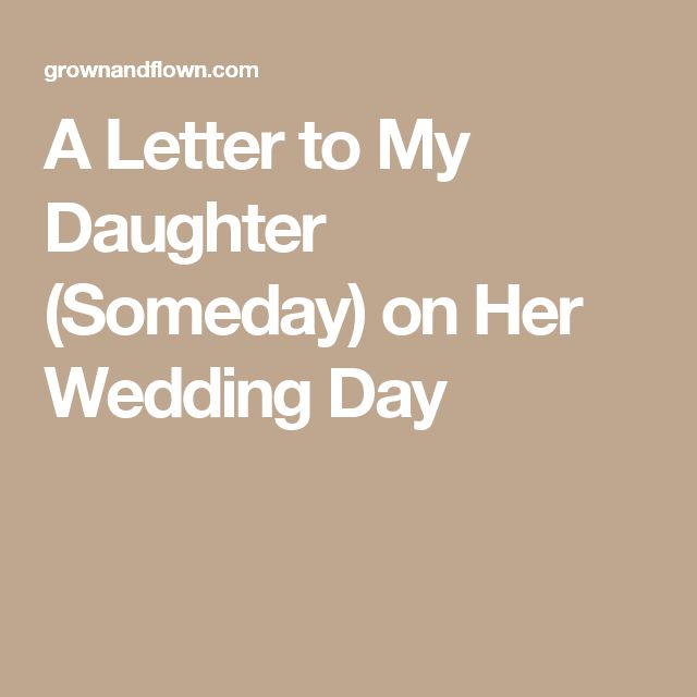 Wedding Quotes A Letter To My Daughter Someday On Her Wedding